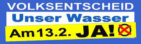 Volksentscheid Unser Wasser - am 13.2. JA!